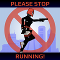 Please Stop Running