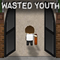 Wasted Youth Part 1